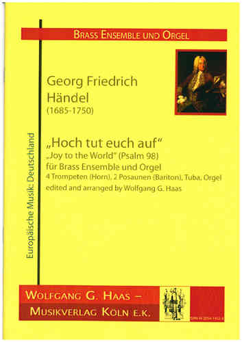 "Haendel, Georg Fr. 1685-1759; ""Hoch tut euch auf"" ""Joy to the World"" Brass Septett, Orgel (ad lib.)"