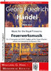 George Frideric Handel; Music for the Royal Fireworks; pour 3 trompettes, timbales, orgue