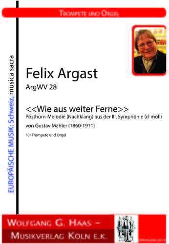 Felix Argast ArgWV 28 << How far from far away >> Posthorn melody  from the III.Symp. G. Mahler